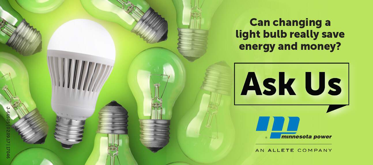 Can changing a light bulb save energy and money? Ask us.